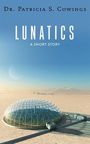 Lunatics: A Short Story