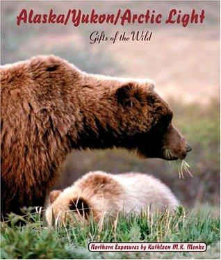 Alaska/Yukon/Arctic Light: Gifts of the Wild
