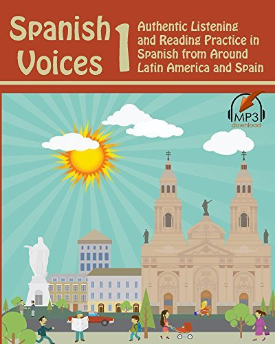 Spanish Voices 1: Authentic Listening and Reading Practice in Spanish from Around Latin America and Spain  by  Matthew Aldrich