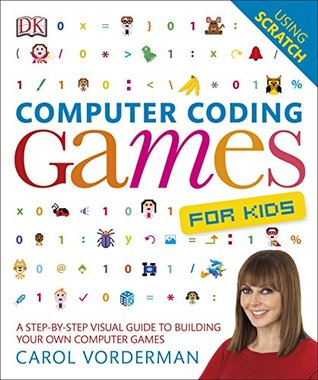 Computer Coding Games for Kids: A Step-by-Step Visual Guide to Building Your Own Computer Games