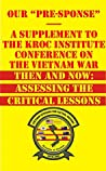 "Our ""Pre-Sponse"" - A Supplement to the Kroc Institute Conference on the Vietnam War: Then and Now: Assessing the Critical Lessons (Indochina Series Book 7)"