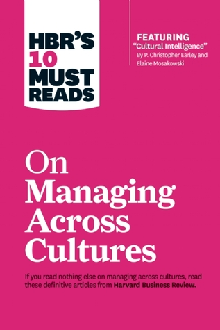 """HBR's 10 Must Reads on Managing Across Cultures (with featured article """"Cultural Intelligence"""" by P. Christopher Earley and Elaine Mosakowski)"""