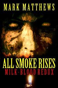All Smoke Rises: Milk-Blood Redux