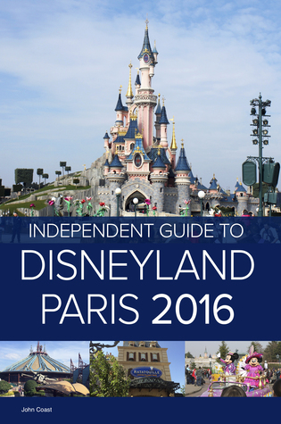 The Independent Guide to Disneyland Paris 2016 (Travel Guide)