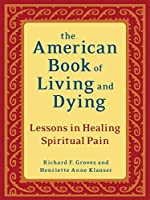 The American Book of Living and Dying: Lessons in Healing Spiritual Pain
