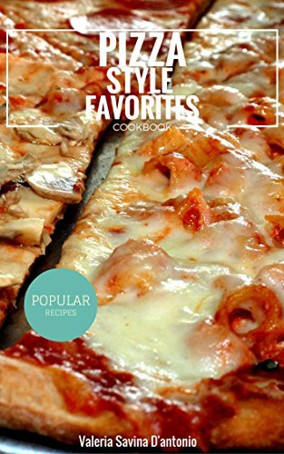 Pizza Recipes Favorite Styles Cookbook Valeria Savina Dantonio