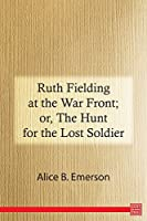 Ruth Fielding at the War Front; or, The Hunt for the Lost Soldier