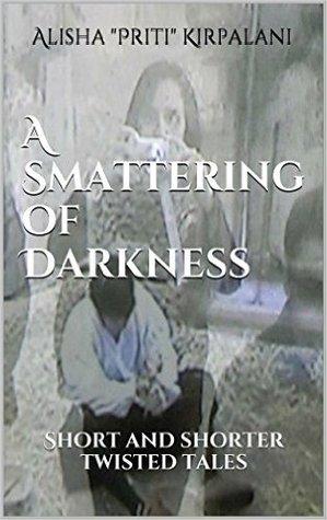 A Smattering of Darkness by Alisha 'Priti' Kirpalani