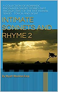 Intimate Sonnets and Rhyme 2: A collection of romantic encounter short stories in rhyming sonnet form that engages two of the five human senses: touch and sight
