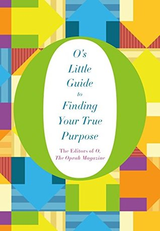 O's Guide to Finding your True Purpose (O's Little Books/Guides)