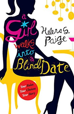 A Girl Walks into a Blind Date: Your Rules, Your Choices, Your Story