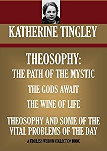 FOUR BOOKS: THEOSOPHY THE PATH OF THE MYSTIC; THE GODS AWAIT; THE WINE OF LIFE; THEOSOPHY AND SOME OF THE VITAL PROBLEMS OF THE DAY