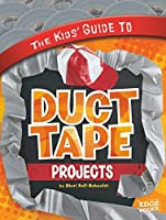 The Kids' Guide to Duct Tape Projects (Kids' Guides)
