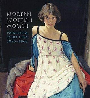 Modern Scottish Women: Painters and Sculptors 1885 - 1965