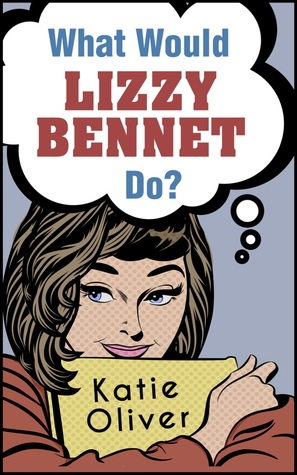 What Would Lizzy Bennet Do The Jane Austen Factor 1 By Katie Oliver