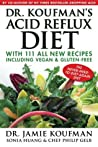 Dr. Koufman's Acid Reflux Diet: With 111 All New Recipes Including Vegan  Gluten-Free: The Never-need-to-diet-again Diet