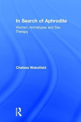 In Search of Aphrodite: Women, Archetypes and Sex Therapy
