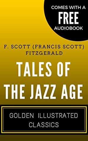 Tales of the Jazz Age: By F. Scott Fitzgerald - Illustrated (Comes with a Free Audiobook)