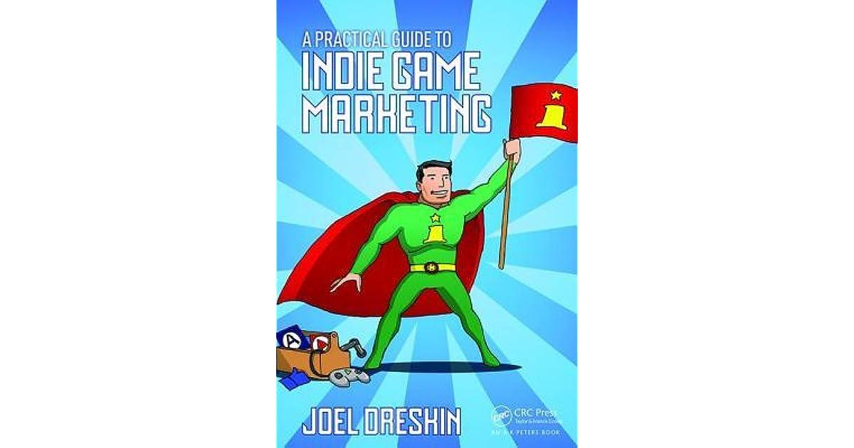 A Practical Guide to Indie Game Marketing: Dreskin, Joel ...