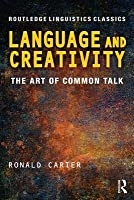Language and Creativity: The Art of Common Talk (Routledge Linguistics Classics)