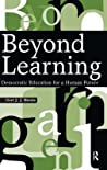 Beyond Learning: Democratic Education for a Human Future