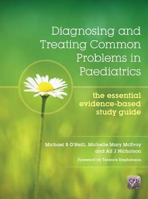 Diagnosing and Treating Common Problems in Paediatrics: The Essential Evidence-Based Study Guide