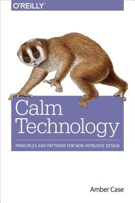 Calm Technology: Designing for Billions of Devices and the Internet of Things
