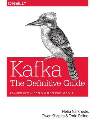 Kafka: The Definitive Guide: Real-Time Data and Stream