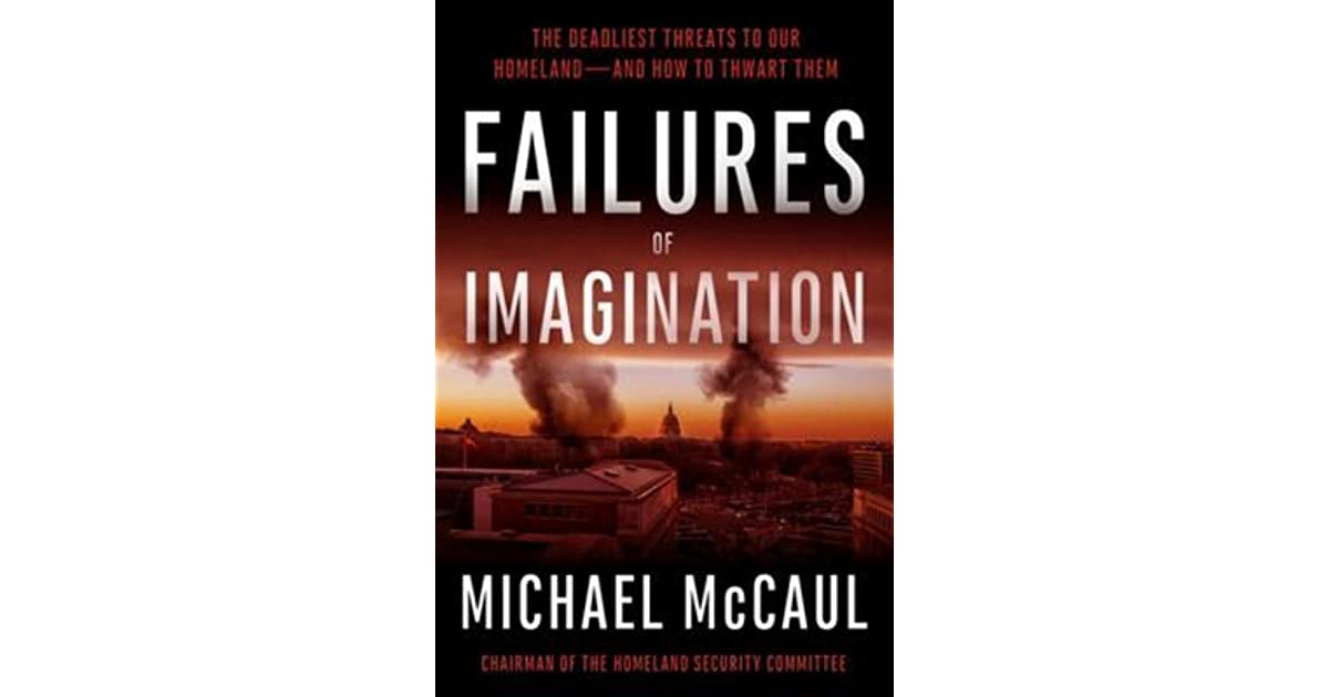 Failures of imagination the deadliest threats to our homeland and failures of imagination the deadliest threats to our homeland and how to thwart them by michael mccaul fandeluxe Choice Image
