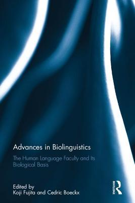Advances in Biolinguistics - The Human Language Faculty and Its Biological Basis