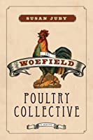 Woefield Poultry Collective, The: A Novel