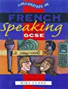Concentrate On French Speaking (Concentrate On MFL Skills at GCSE)