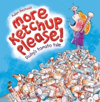 More Ketchup Please! Ruby's Tomato Tale by Adam Bestwick