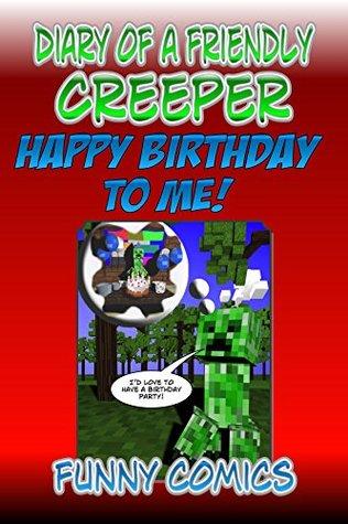 Diary Of A Friendly Creeper 5: Happy Birthday To Me!