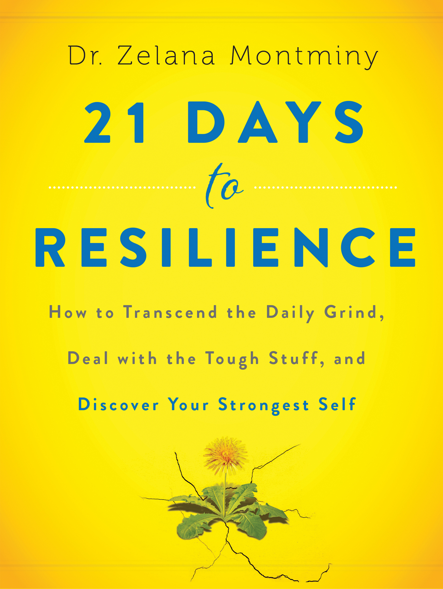 21-days-to-resilience-how-to-transcend-the-daily-grind-deal-with-the-tough-stuff-and-discover-your-strongest-self