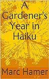 A Gardener's Year in Haiku