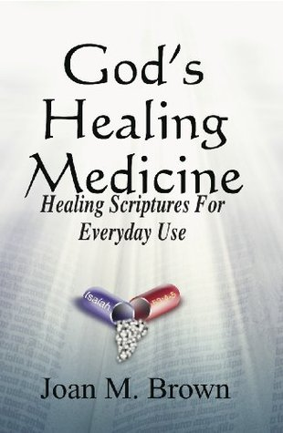 God's Healing Medicine, Healing Scriptures For Everyday Use