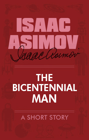 The Bicentennial Man by Isaac Asimov