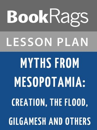 Myths from Mesopotamia: Creation, the Flood, Gilgamesh, and Others Lesson Plans