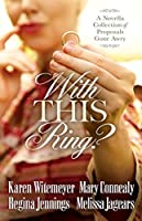With This Ring?: A Novella Collection of Proposals Gone Awry
