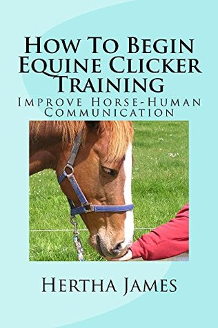 How To Begin Equine Clicker Training (Life Skills for Horses)
