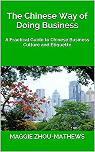 The Chinese Way of Doing Business: A Practical Guide to Chinese Business Culture and Etiquette