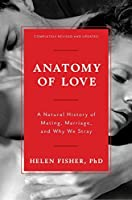 Anatomy of Love: A Natural History of Mating, Marriage, and Why We Stray (Completely Revised and Updated with a New Introduction)