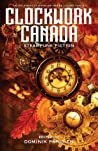 Clockwork Canada: Steampunk Fiction