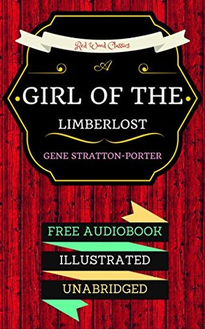 A Girl of the Limberlost: By Gene Stratton-Porter & Illustrated