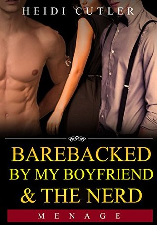 Barebacked by my Boyfriend & the Nerd