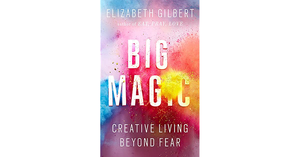 Big magic creative living beyond fear by elizabeth gilbert fandeluxe Image collections