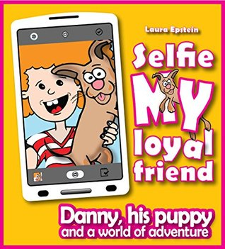Children's Books: Selfie, my loyal friend. (Bedtime stories for Kids age 4-8): Danny, his puppy and a world of adventure (Danny and his Magic Book 3)