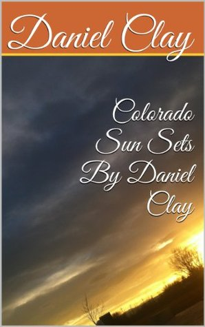 Colorado Sun Sets By Daniel Clay