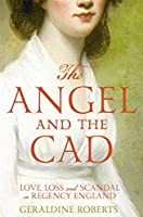 The Angel and the Cad: Love and Loss in Regency England
